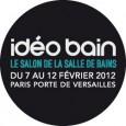 Idéo bain fait salon du 7 au 12 février 2012 à la Porte de Versailles